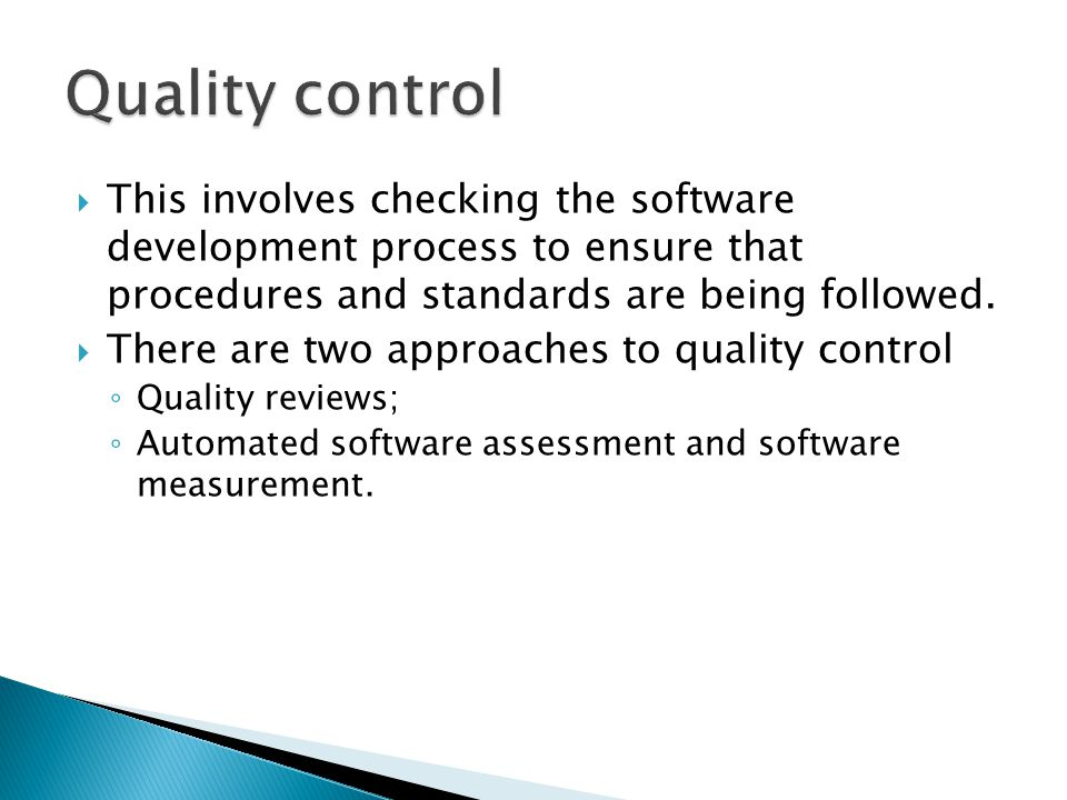 This involves checking the software development process to ensure that procedures and standards are being followed. There are two approaches to qualit