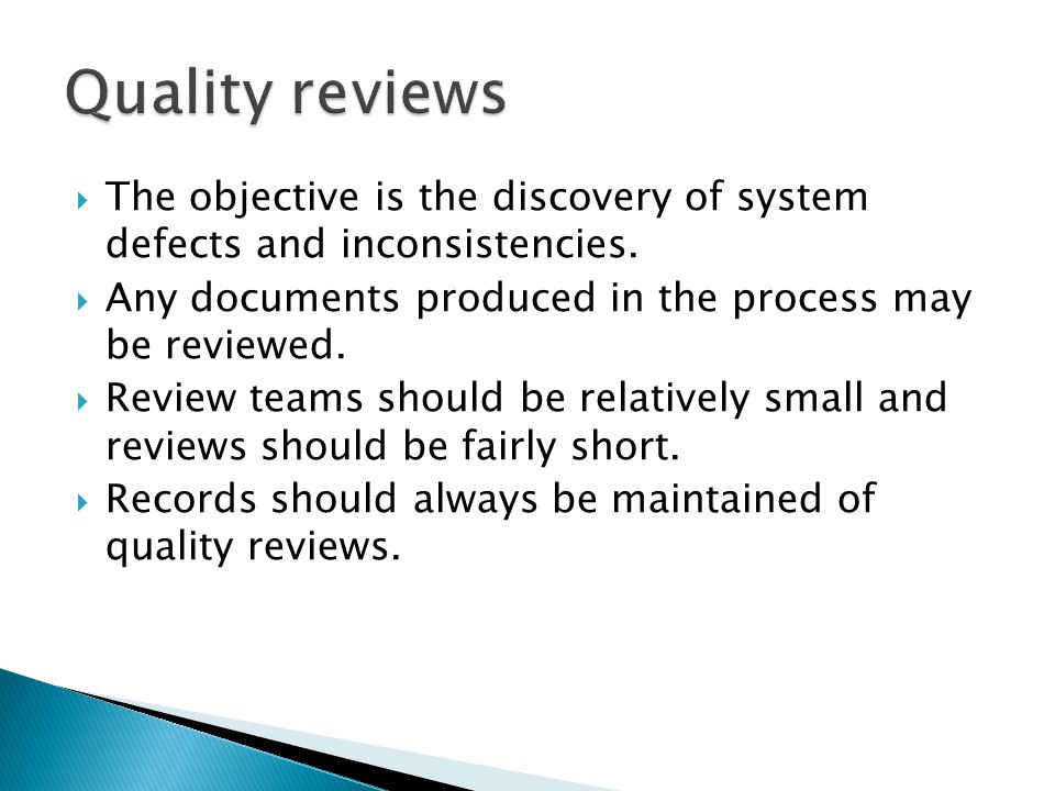 The objective is the discovery of system defects and inconsistencies. Any documents produced in the process may be reviewed. Review teams should be re