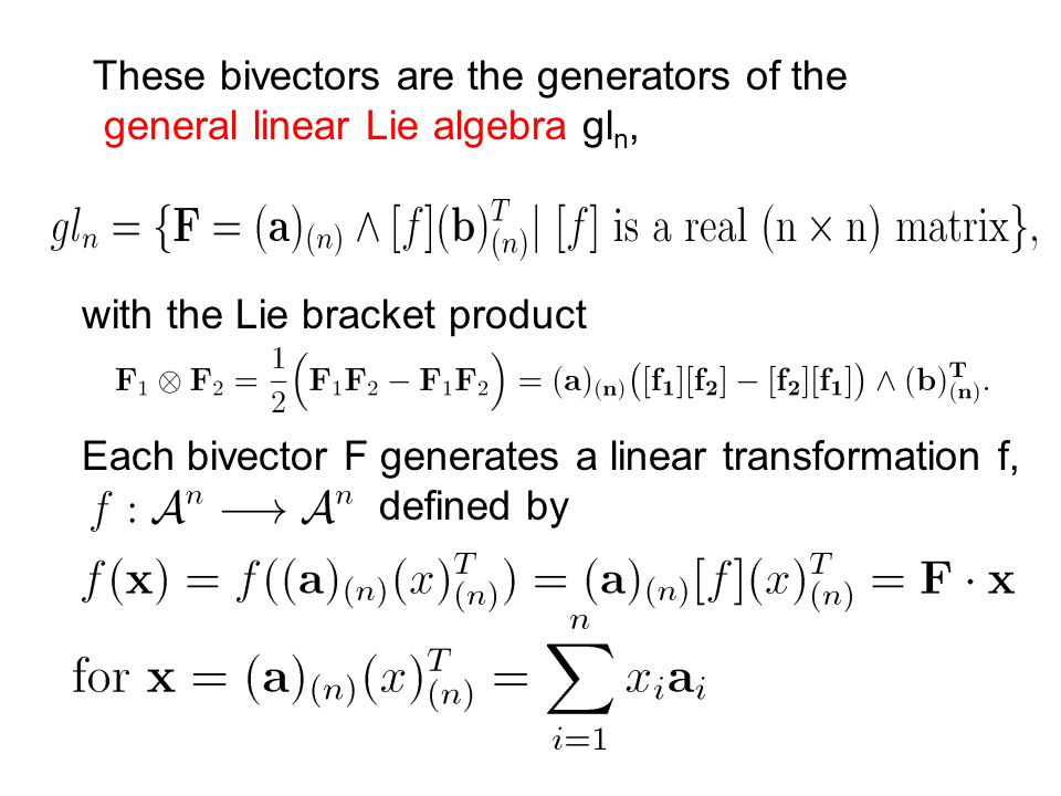These bivectors are the generators of the general linear Lie algebra gl n, with the Lie bracket product Each bivector F generates a linear transformation f, defined by