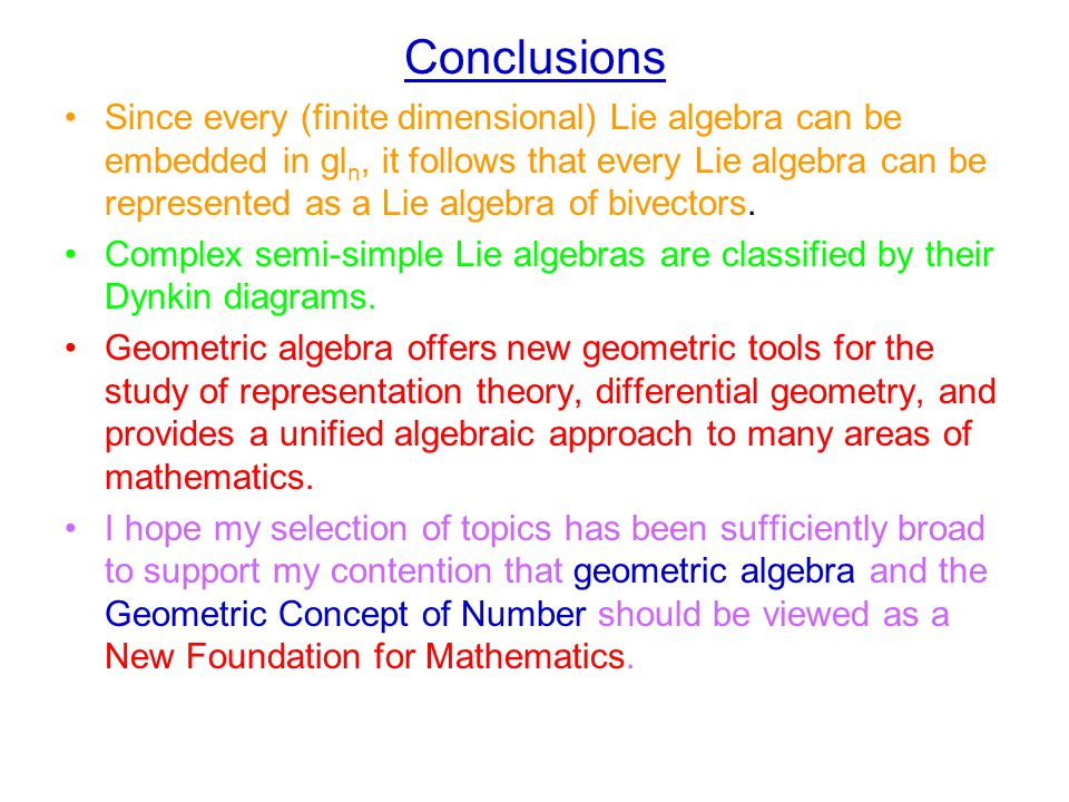Conclusions Since every (finite dimensional) Lie algebra can be embedded in gl n, it follows that every Lie algebra can be represented as a Lie algebra of bivectors.