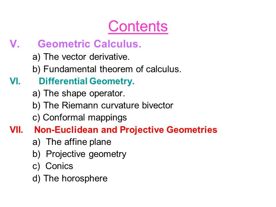 Contents V. Geometric Calculus. a) The vector derivative. b) Fundamental theorem of calculus. VI. Differential Geometry. a) The shape operator. b) The