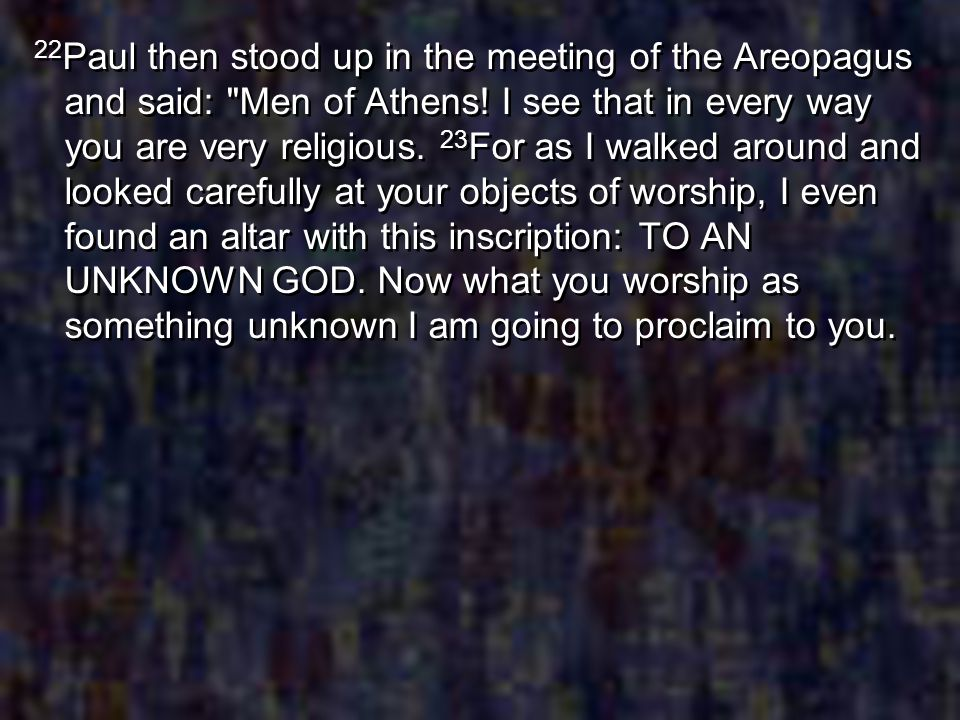 22 Paul then stood up in the meeting of the Areopagus and said: