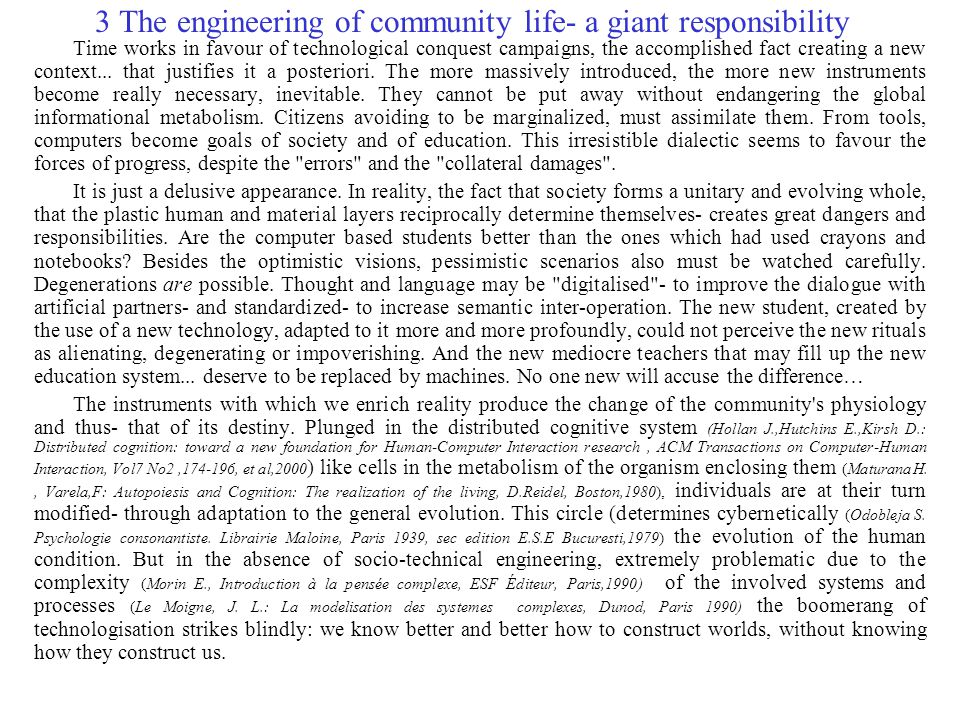 3 The engineering of community life- a giant responsibility Time works in favour of technological conquest campaigns, the accomplished fact creating a new context...