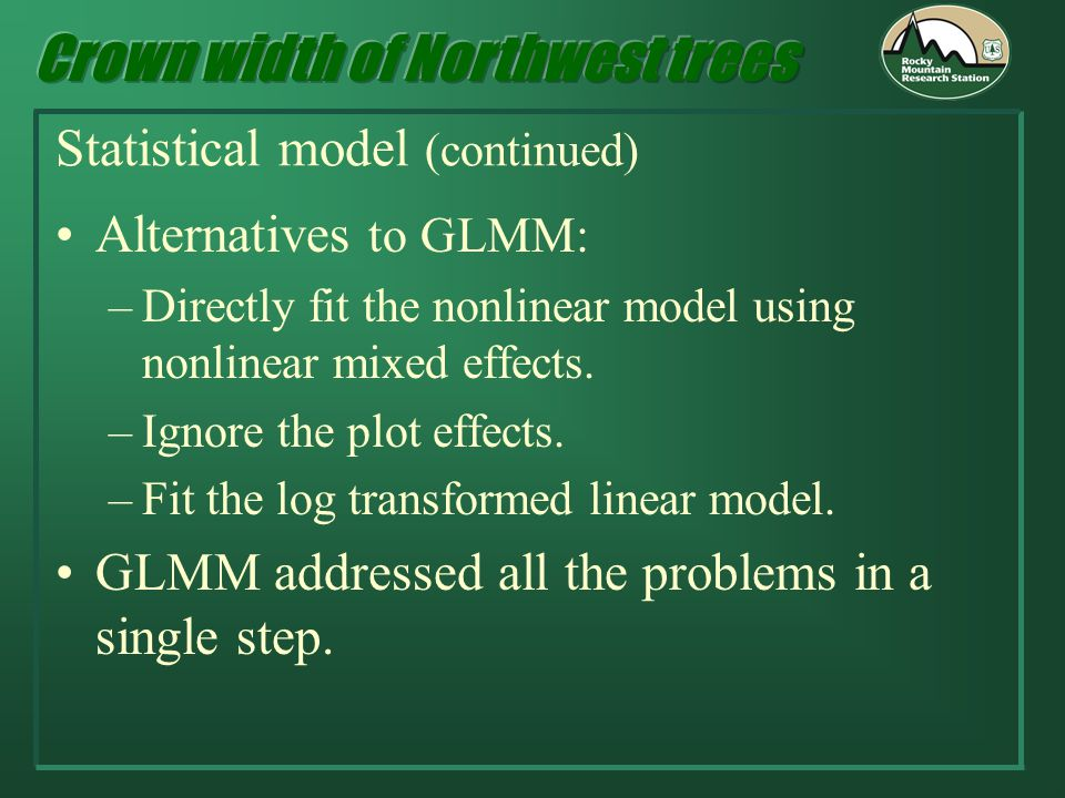 Statistical model (continued) Alternatives to GLMM: –Directly fit the nonlinear model using nonlinear mixed effects.