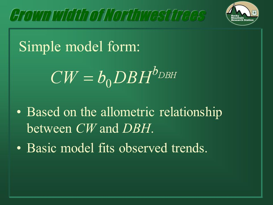 Simple model form: Based on the allometric relationship between CW and DBH.