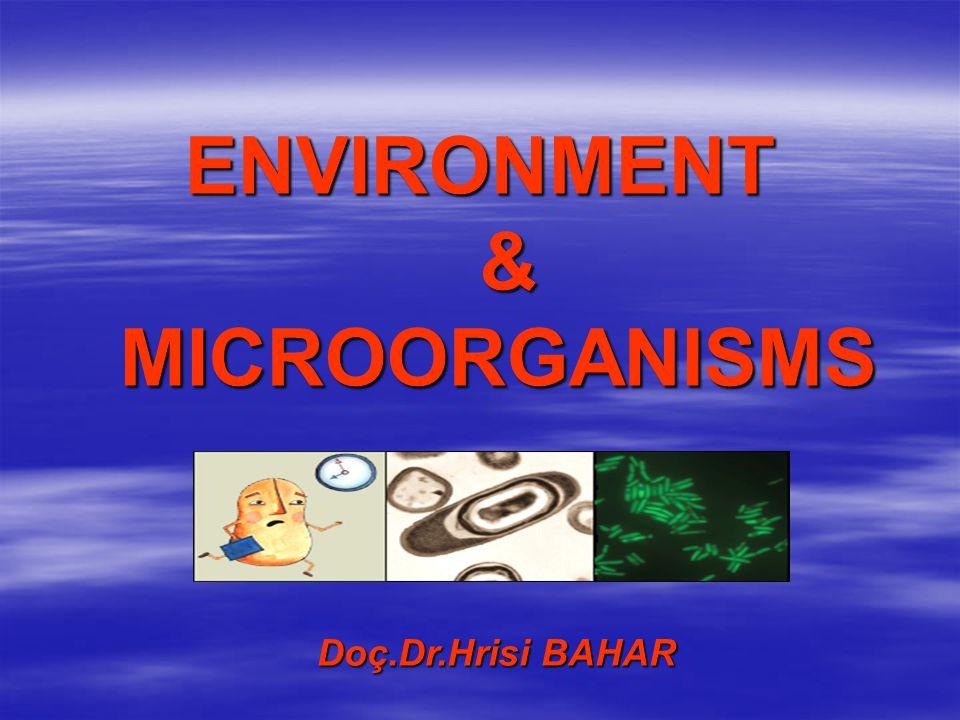 ENVIRONMENT & MICROORGANISMS Doç.Dr.Hrisi BAHAR