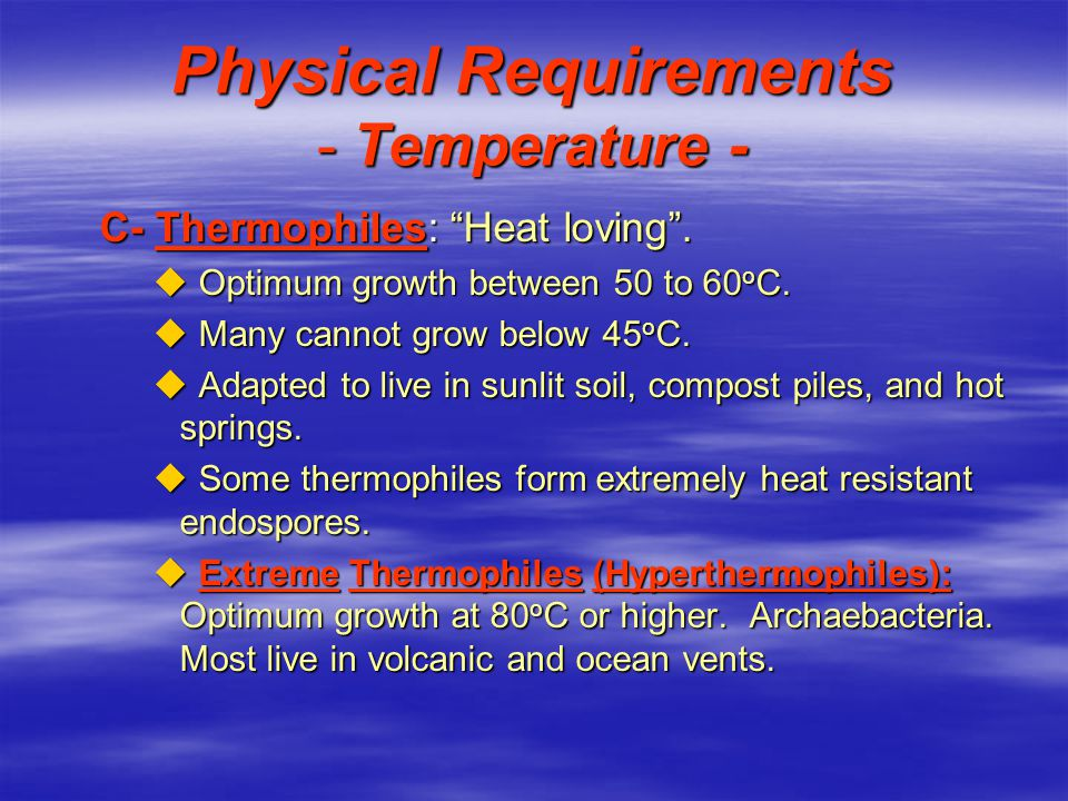 Physical Requirements - Temperature - C- Thermophiles: Heat loving.