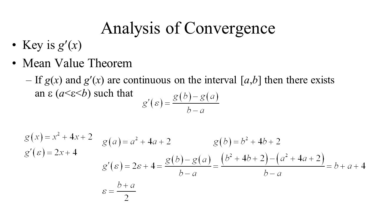 Analysis of Convergence Key is g (x) Mean Value Theorem –If g(x) and g (x) are continuous on the interval [a,b] then there exists an (a< <b) such that
