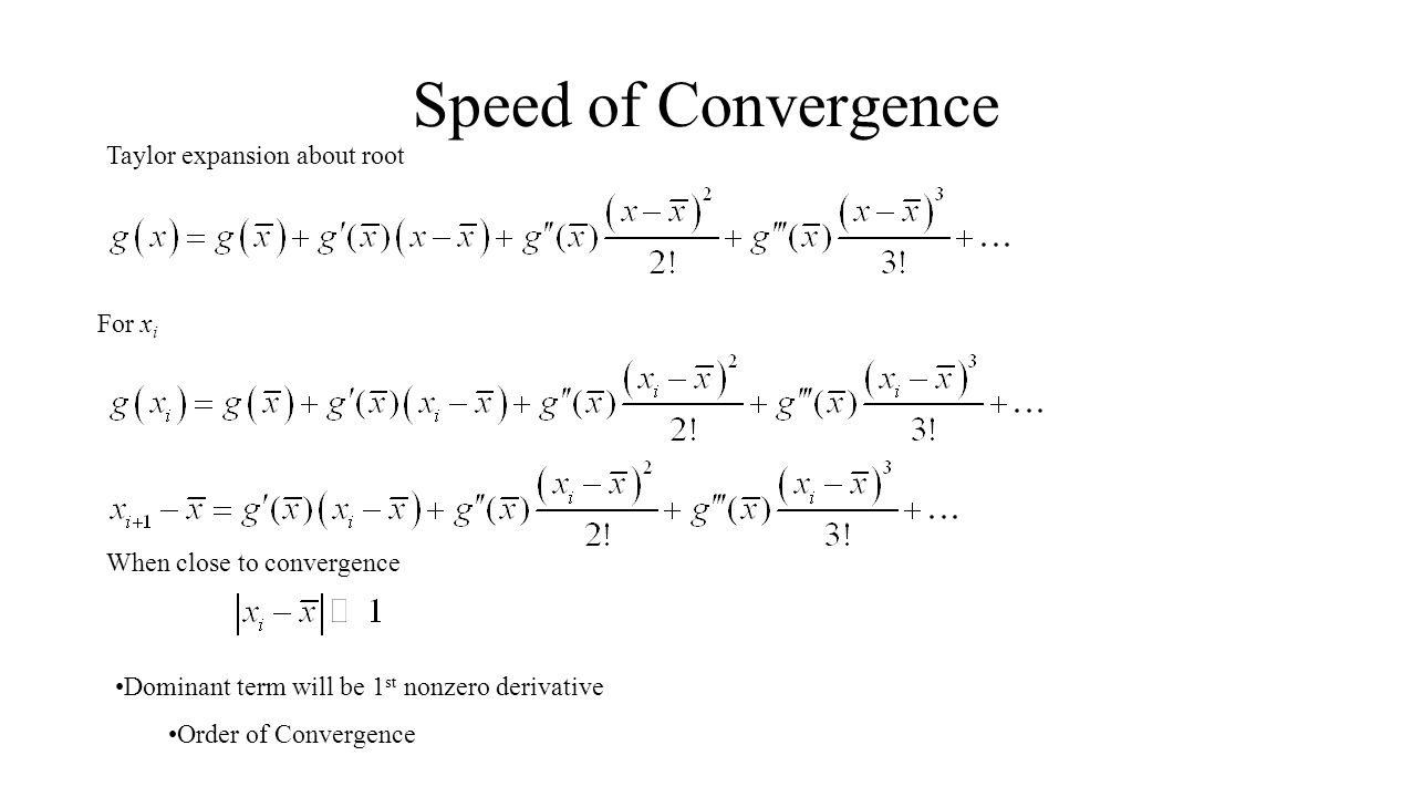 Speed of Convergence Taylor expansion about root For x i When close to convergence Dominant term will be 1 st nonzero derivative Order of Convergence