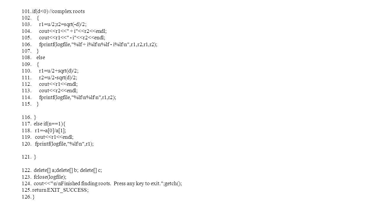 101.if(d<0) //complex roots 102. { 103. r1=u/2;r2=sqrt(-d)/2; 104.