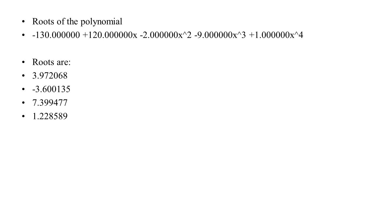 Roots of the polynomial x x^ x^ x^4 Roots are:
