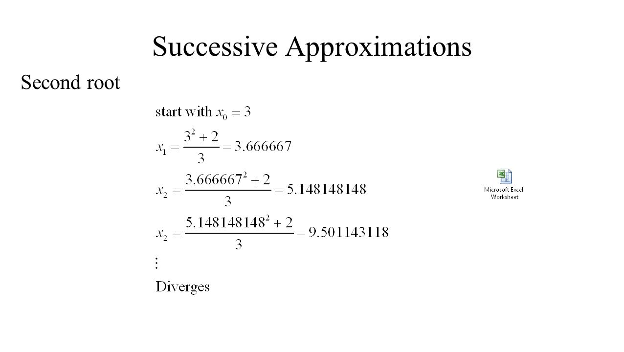 Successive Approximations Different formula Will find x=2, will not find x=1 Different formula – different results No one formula is best Slow to converge