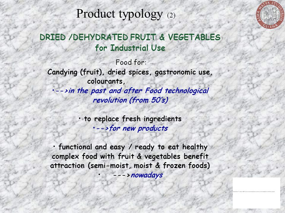 Product typology (2) DRIED /DEHYDRATED FRUIT & VEGETABLES for Industrial Use Food for: Candying (fruit), dried spices, gastronomic use, colourants, --