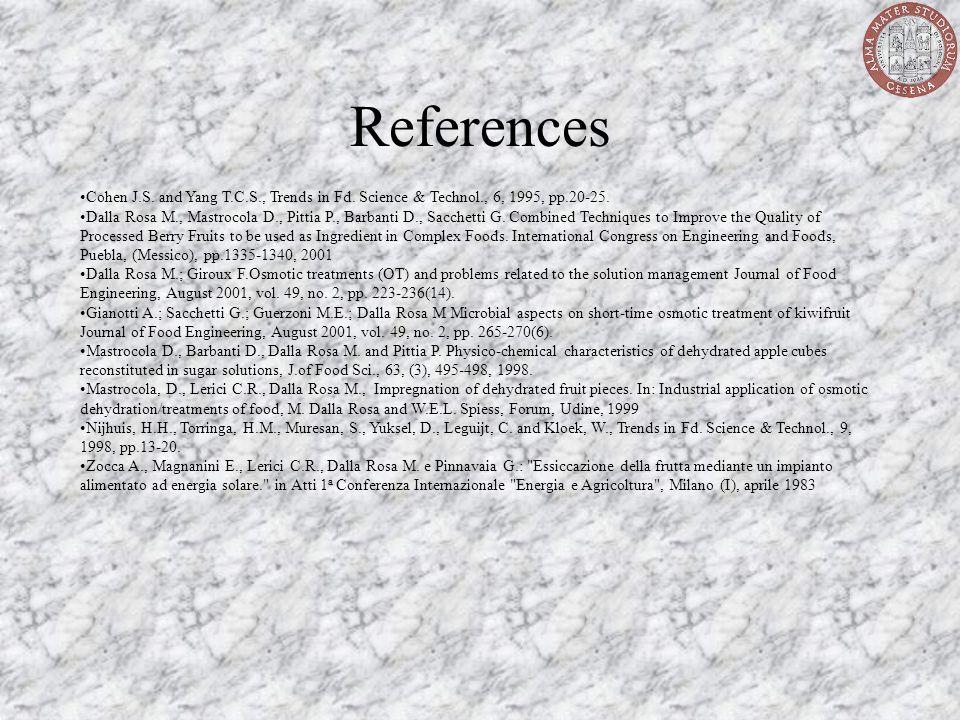 References Cohen J.S. and Yang T.C.S., Trends in Fd. Science & Technol., 6, 1995, pp.20-25. Dalla Rosa M., Mastrocola D., Pittia P., Barbanti D., Sacc