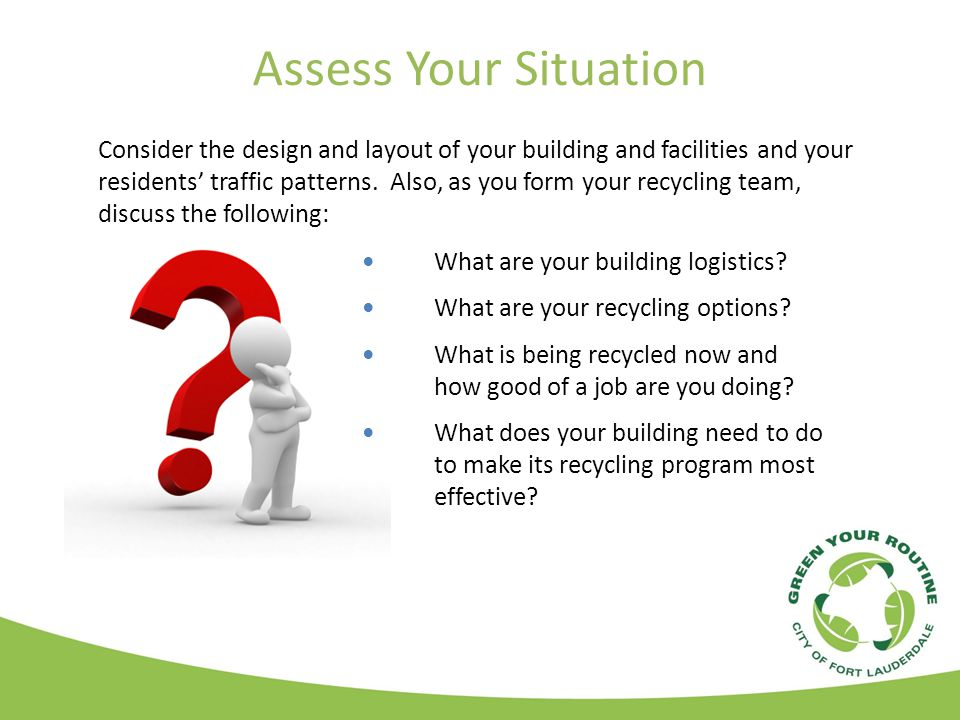 Assess Your Situation What are your building logistics.