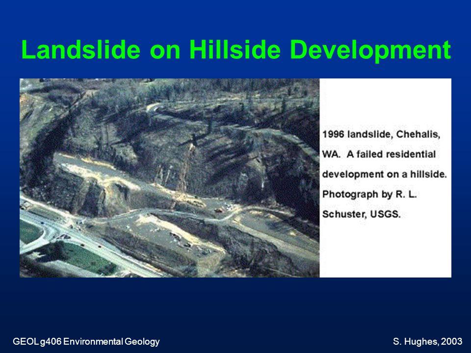 Landslide on Hillside Development GEOL g406 Environmental GeologyS. Hughes, 2003
