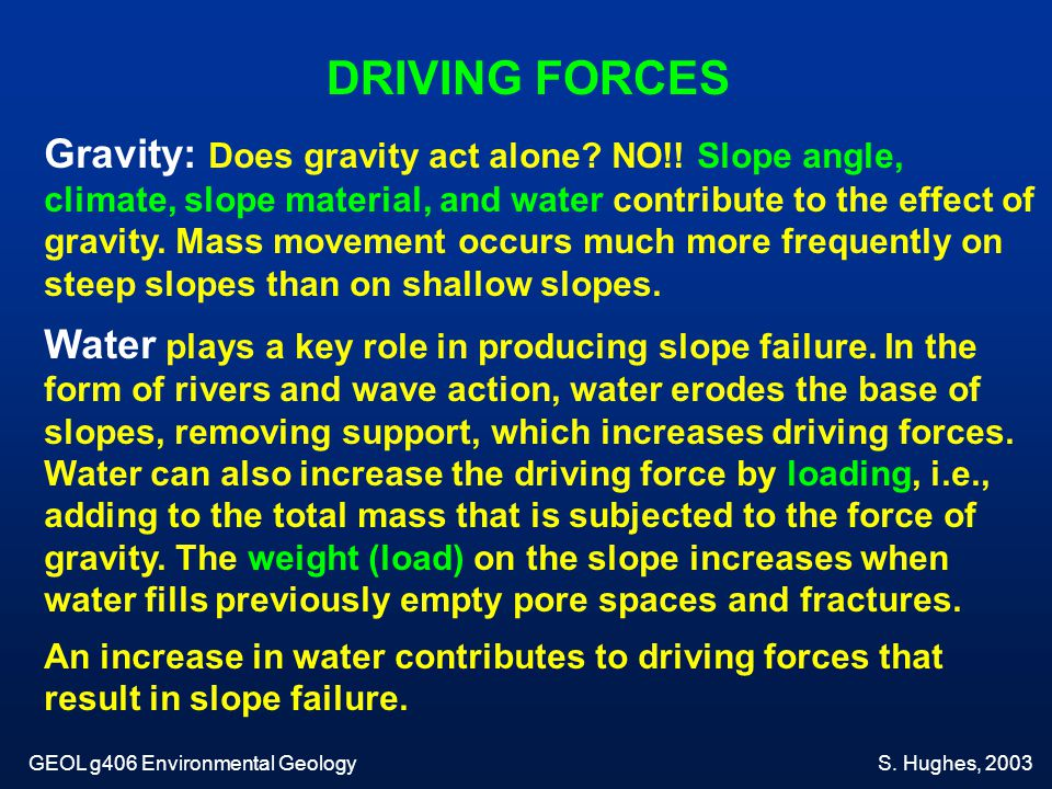 Gravity: Does gravity act alone? NO!! Slope angle, climate, slope material, and water contribute to the effect of gravity. Mass movement occurs much m