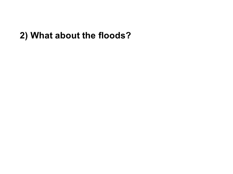 2) What about the floods