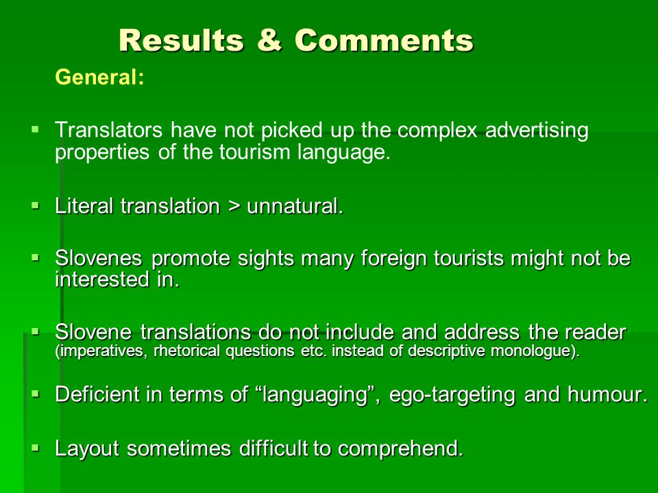 Results & Comments General: Translators have not picked up the complex advertising properties of the tourism language.