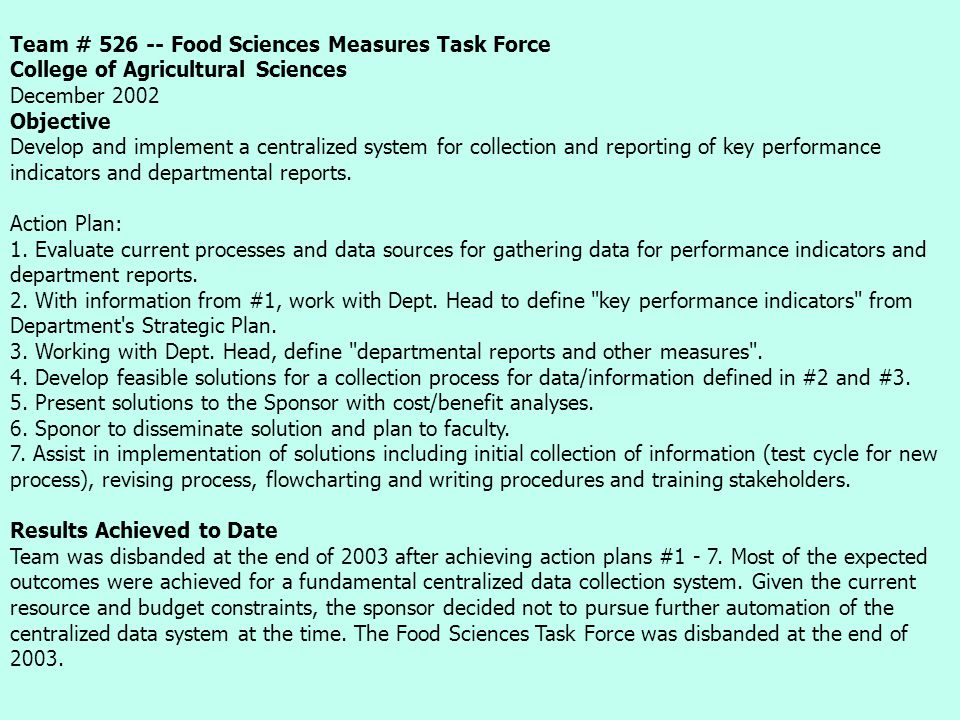Team # 526 -- Food Sciences Measures Task Force College of Agricultural Sciences December 2002 Objective Develop and implement a centralized system for collection and reporting of key performance indicators and departmental reports.