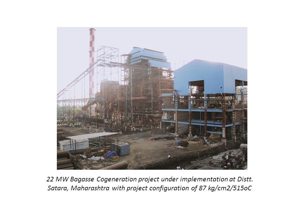 22 MW Bagasse Cogeneration project under implementation at Distt. Satara, Maharashtra with project configuration of 87 kg/cm2/515oC