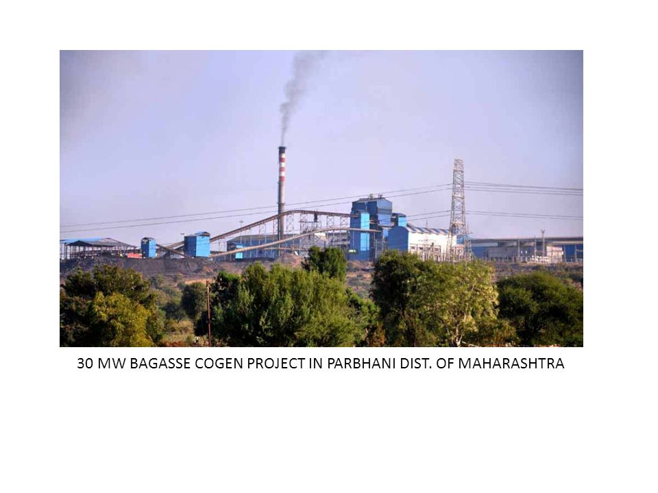 30 MW BAGASSE COGEN IN PARBHANI DIST.OF MAHARASHTRA