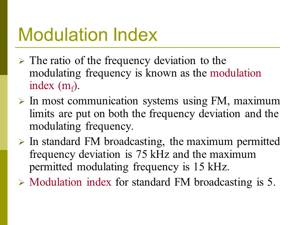 Modulation Index The ratio of the frequency deviation to the modulating frequency is known as the modulation index (m f ). In most communication syste