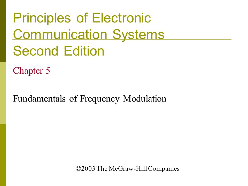 Principles of Electronic Communication Systems Second Edition Chapter 5 Fundamentals of Frequency Modulation ©2003 The McGraw-Hill Companies