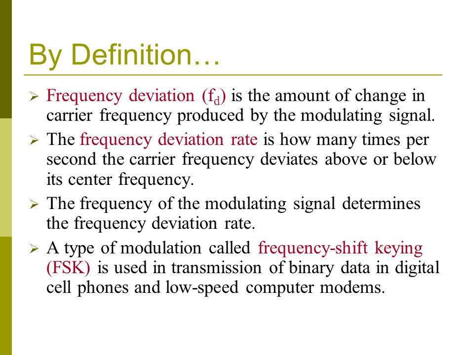 By Definition… Frequency deviation (f d ) is the amount of change in carrier frequency produced by the modulating signal. The frequency deviation rate