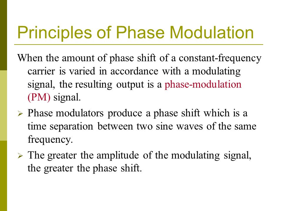 Principles of Phase Modulation When the amount of phase shift of a constant-frequency carrier is varied in accordance with a modulating signal, the re