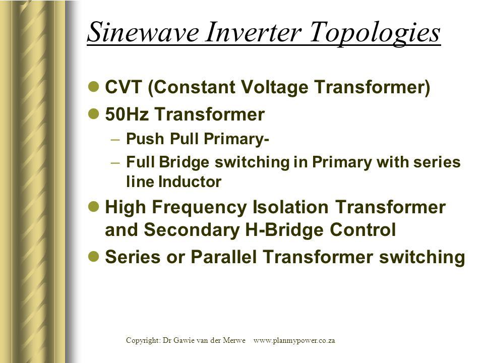 Copyright: Dr Gawie van der Merwe www.planmypower.co.za Sinewave Inverter Topologies CVT (Constant Voltage Transformer) 50Hz Transformer –Push Pull Pr