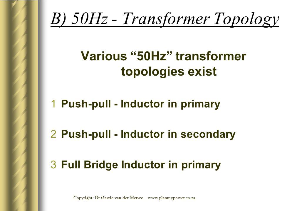 Copyright: Dr Gawie van der Merwe www.planmypower.co.za B) 50Hz - Transformer Topology Various 50Hz transformer topologies exist 3Full Bridge Inductor