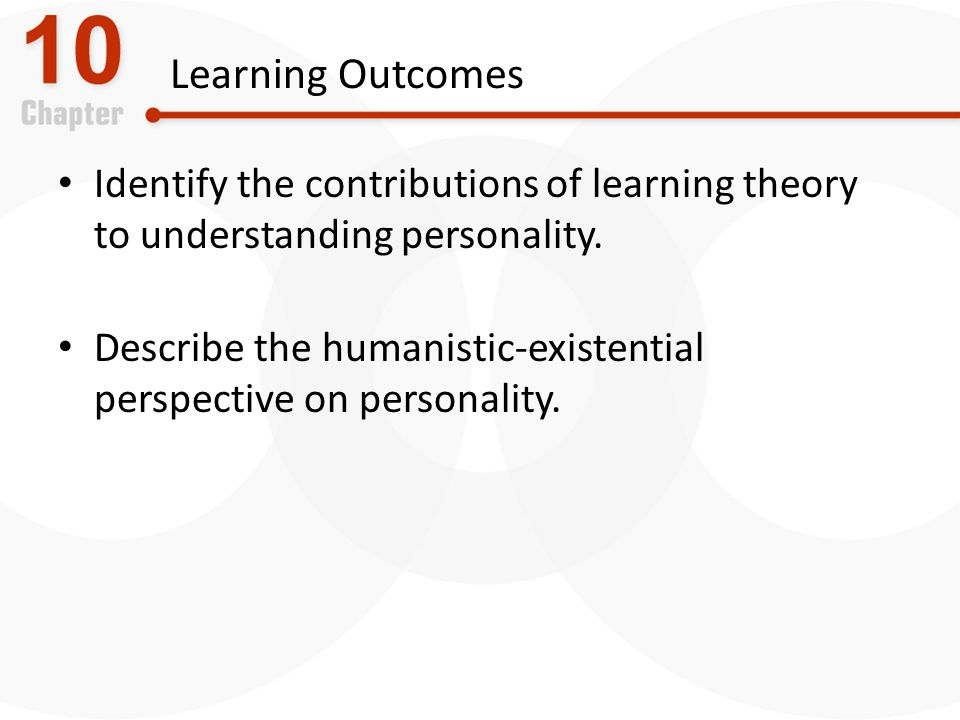 Learning Outcomes Identify the contributions of learning theory to understanding personality.