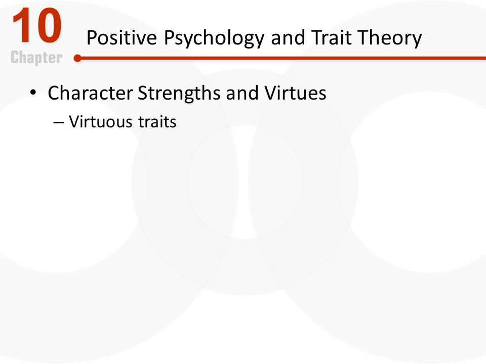 Positive Psychology and Trait Theory Character Strengths and Virtues – Virtuous traits