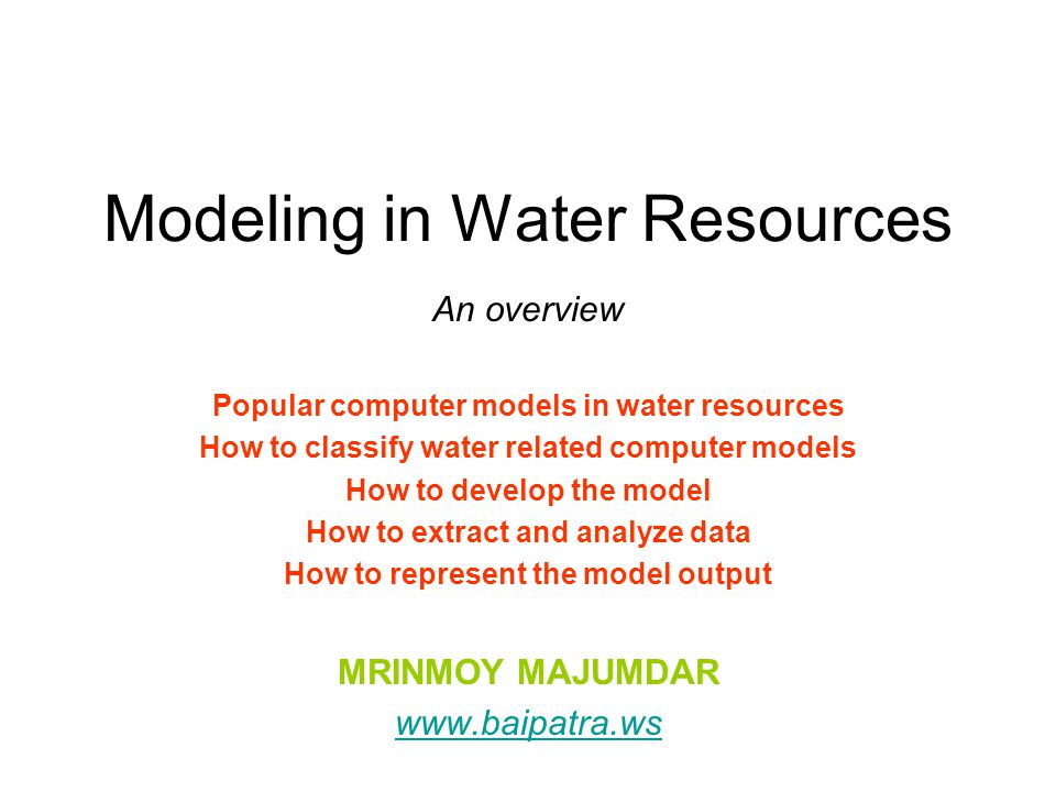 Modeling in Water Resources An overview Popular computer models in water resources How to classify water related computer models How to develop the mo