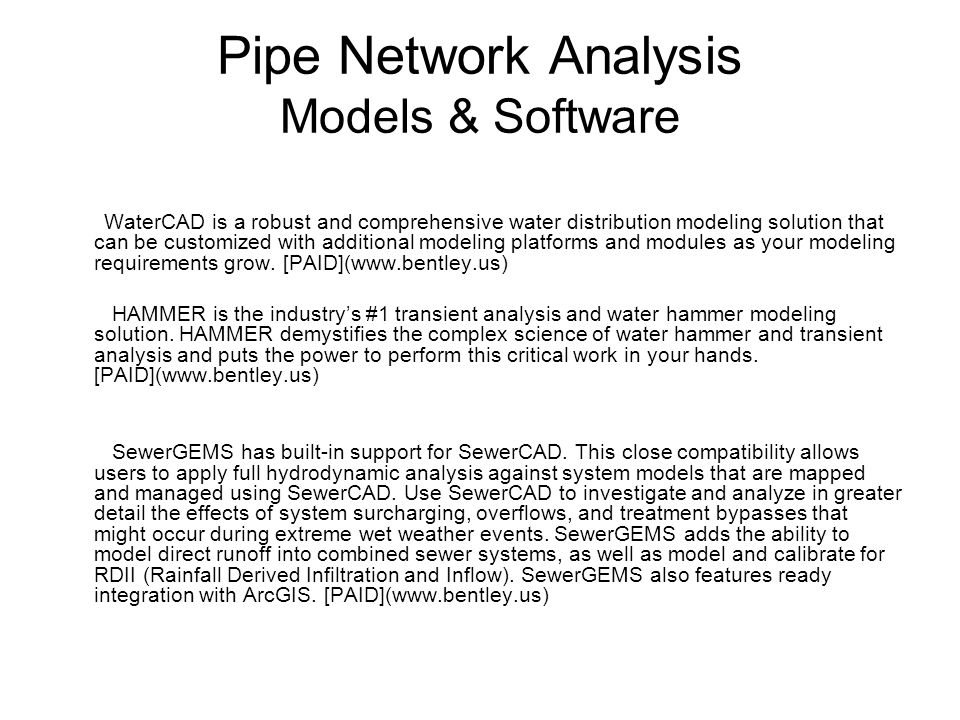 Pipe Network Analysis Models & Software WaterCAD is a robust and comprehensive water distribution modeling solution that can be customized with additi