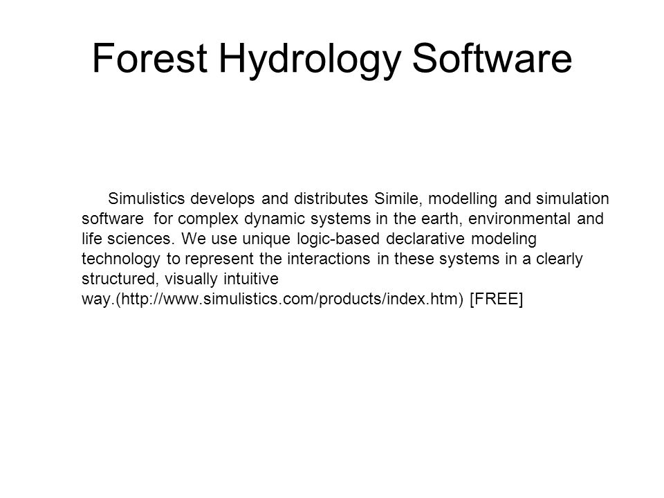 Forest Hydrology Software Simulistics develops and distributes Simile, modelling and simulation software for complex dynamic systems in the earth, env