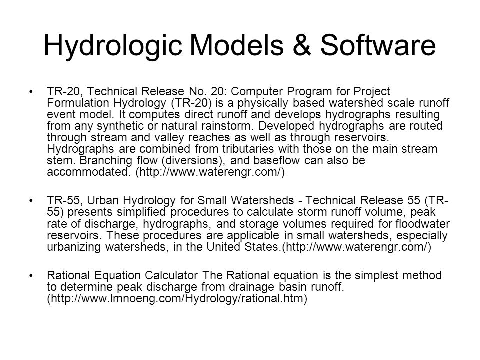 Hydrologic Models & Software TR-20, Technical Release No. 20: Computer Program for Project Formulation Hydrology (TR-20) is a physically based watersh