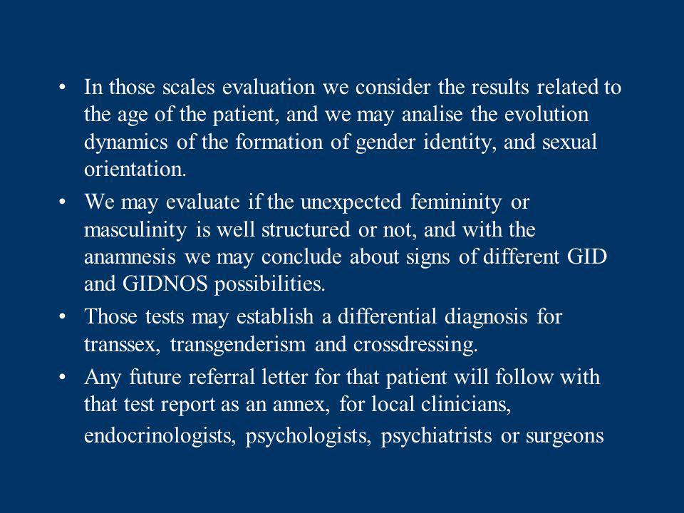 In those scales evaluation we consider the results related to the age of the patient, and we may analise the evolution dynamics of the formation of gender identity, and sexual orientation.