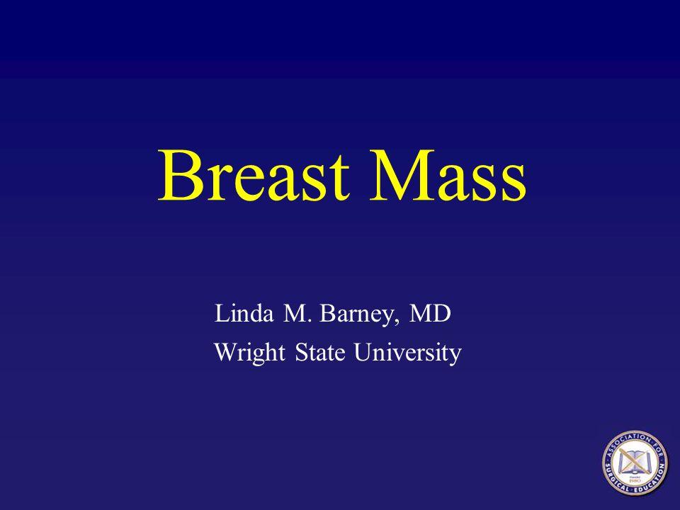 Breast Mass Linda M. Barney, MD Wright State University