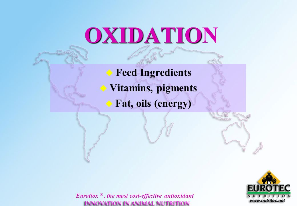 Eurotiox ®, the most cost-effective antioxidant InductionOxidationTermination period Peroxides value (meq) The three stages of OXIDATION Peroxides, radicals water Polimers, oxidised fat, acids, aldehides ketones