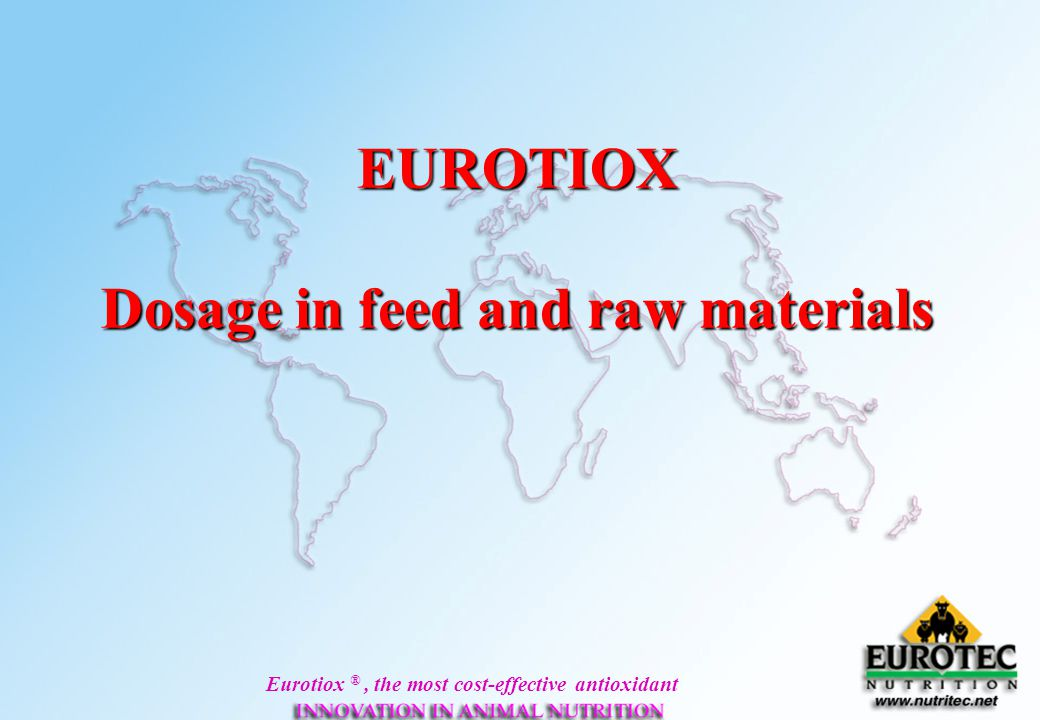 Eurotiox ®, the most cost-effective antioxidant EUROTIOX Dosage in feed and raw materials