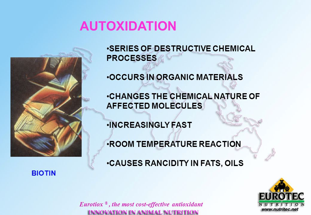 Eurotiox ®, the most cost-effective antioxidant Dosage of EUROTIOX L 32 Raw material For one month protection For Two Months Protection For Three Months Protection For Four Months Protection Vegetable oil (crude)75150200300 Palm oil (crude)75150200300 Rice Bran oil (crude)125-150250-300375-450500-600 Rice Bran oil (Refined) 125-150250-300375-450500-600 Sunflower oil (crude) 100200300400 Copra oil (crude)75150200300 Soya oil (crude)75150200300 Fish oil (crude)125-150250-300375-450500-600 Poultry fat100200300400 Lard75150200300 Tallow3570100135 Mixed fat75150200300 MBM306090120 Rice Bran (14-16% Fat) 100200300400 Full Fat Soy Bean100200300400