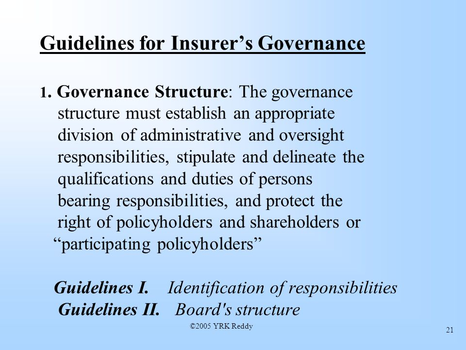 ©2005 YRK Reddy 21 Guidelines for Insurers Governance 1.
