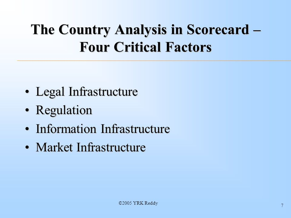 7 The Country Analysis in Scorecard – Four Critical Factors Legal InfrastructureLegal Infrastructure RegulationRegulation Information InfrastructureInformation Infrastructure Market InfrastructureMarket Infrastructure
