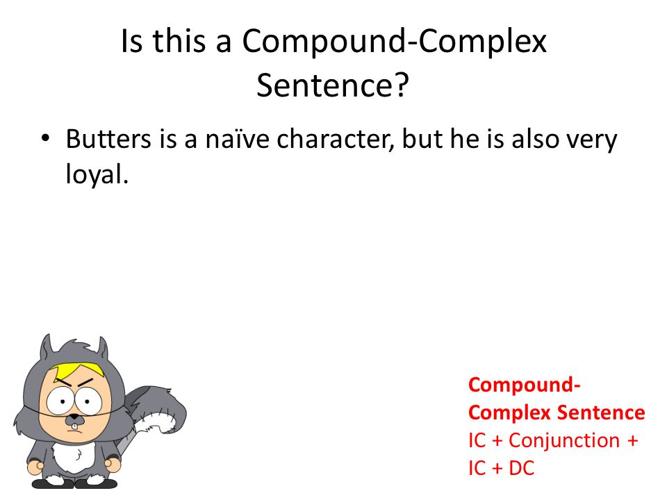 Is this a Compound-Complex Sentence. Butters is a naïve character, but he is also very loyal.