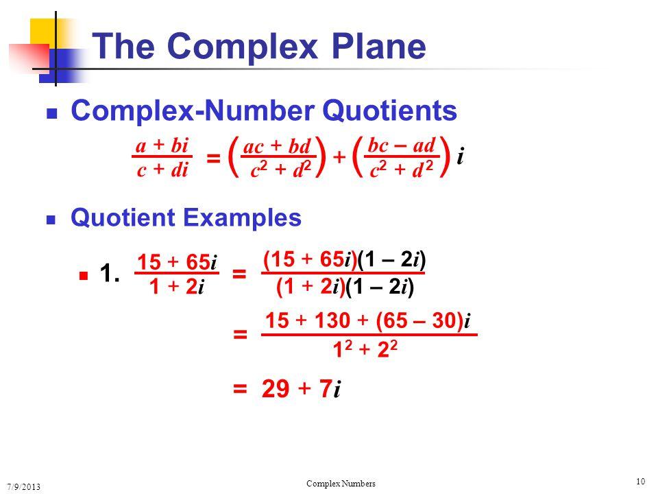 7/9/2013 Complex Numbers 10 Complex-Number Quotients Quotient Examples 1. The Complex Plane 15 + 65 i 1 + 2 i (15 + 65 i ) (1 + 2 i ) (1 – 2 i ) = 15