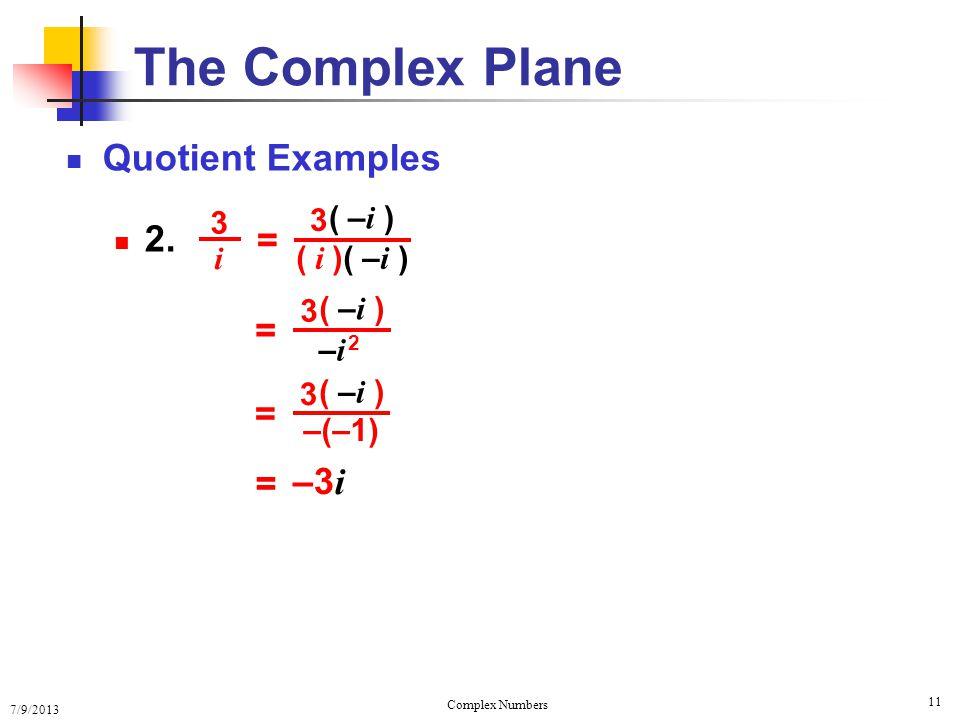 7/9/2013 Complex Numbers 11 Quotient Examples 2. The Complex Plane 3 i = ( i )( – i ) 3 ( – i ) = –3 i = –i 2–i 2 3 ( – i ) = –(–1) 3 ( – i )