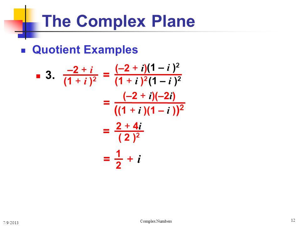 7/9/2013 Complex Numbers 12 Quotient Examples 3. The Complex Plane (1 + i ) 2 –2 + i = (1 – i ) 2 (1 + i ) 2 (1 – i ) 2 (–2 + i ) = (1 – i ) ) 2 ( (1