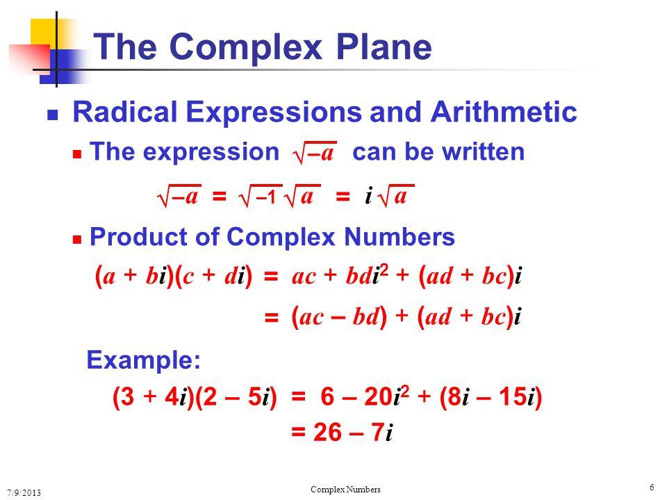 7/9/2013 Complex Numbers 7 Complex Conjugates Definition: a + bi and a – bi are a complex conjugate pair Example: 7 + 3 i and 7 – 3 i are complex conjugates The Complex Plane